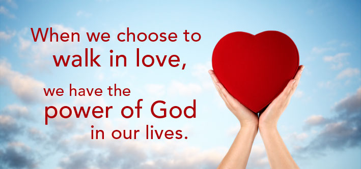 When we choose to walk in love we have the power of love on our lives.