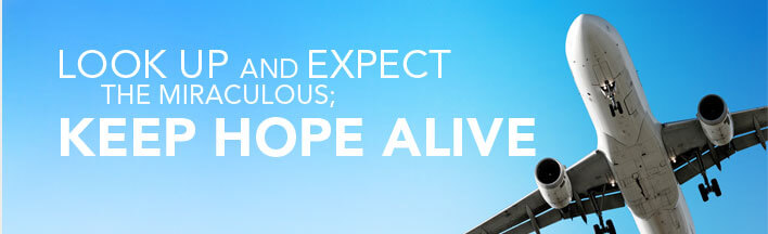 Look up and expect the miraculous keep hope alive.